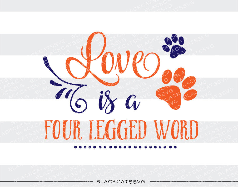 Love is a four legged word SVG file Cutting File Clipart in Svg, Eps, Dxf, Png for Cricut & Silhouette dog love svg paw - BlackCatsSVG