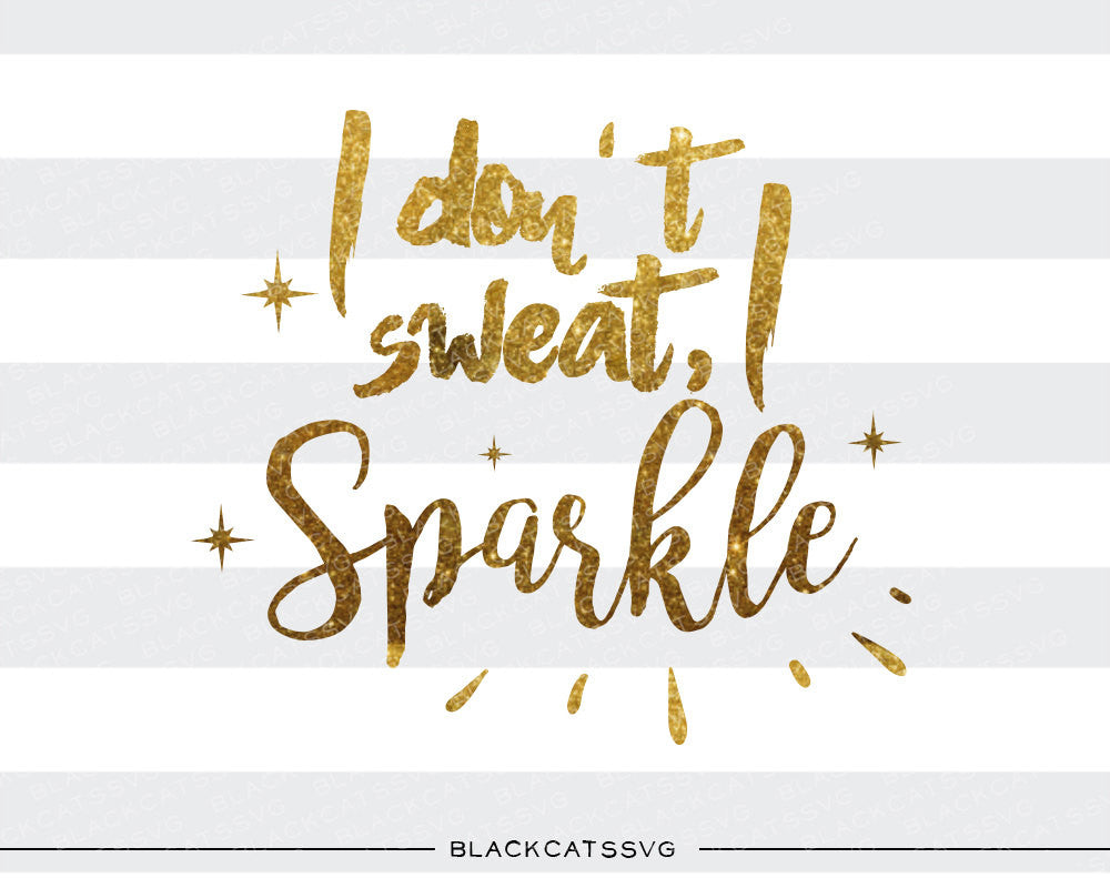 I don't sweat I sparkle  SVG file Cutting File Clipart in Svg, Eps, Dxf, Png for Cricut & Silhouette - BlackCatsSVG