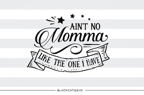 Ain't no momma like the one I have SVG file Cutting File Clipart in Svg, Eps, Dxf, Png for Cricut & Silhouette - BlackCatsSVG