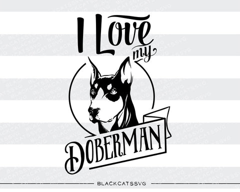 I love my doberman -  SVG file Cutting File Clipart in Svg, Eps, Dxf, Png for Cricut & Silhouette - BlackCatsSVG