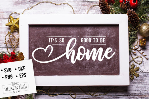 It's so good to be home SVG file Cutting File Clipart in Svg, Eps, Dxf, Png for Cricut & Silhouette