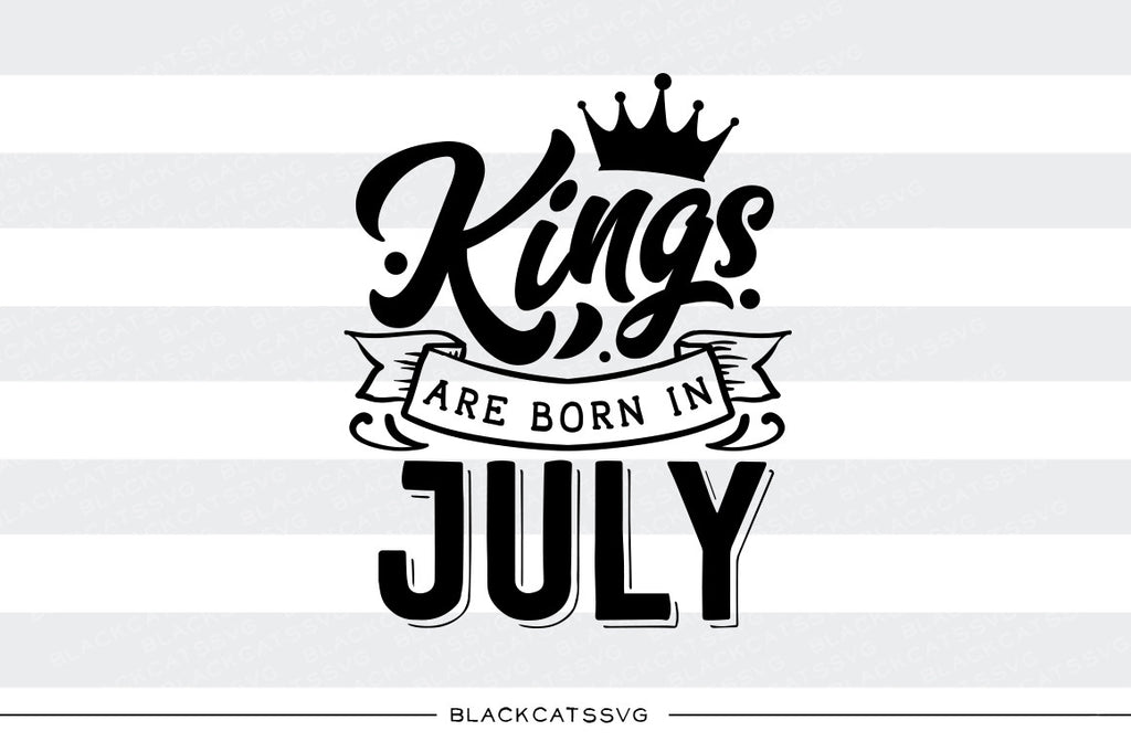 Kings are born in July FREE SVG file Cutting File Clipart in Svg, Eps, Dxf, Png for Cricut & Silhouette  svg