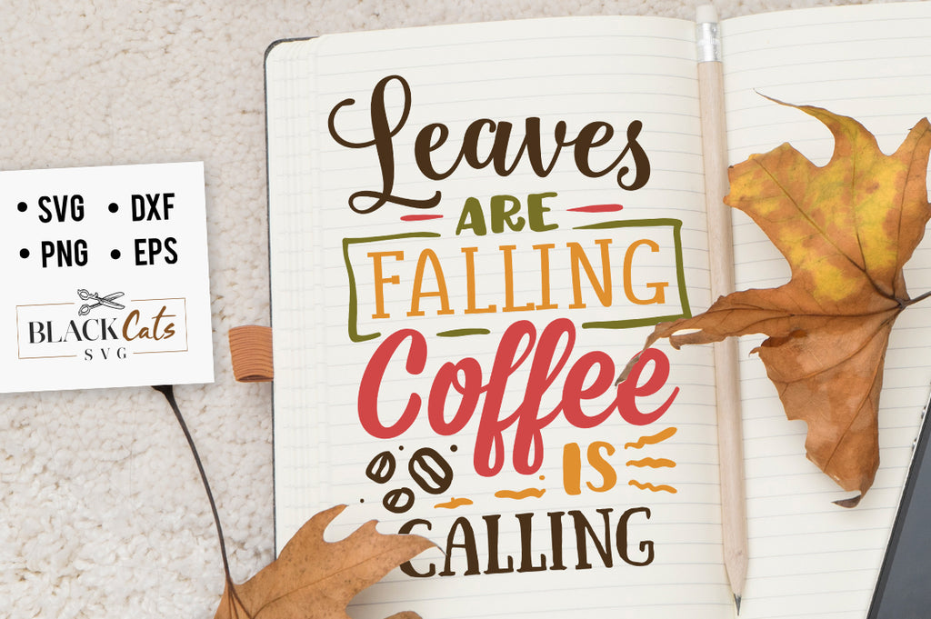 Leaves Are Falling Coffee Is Calling Svg File Cutting File Clipart In Blackcatssvg