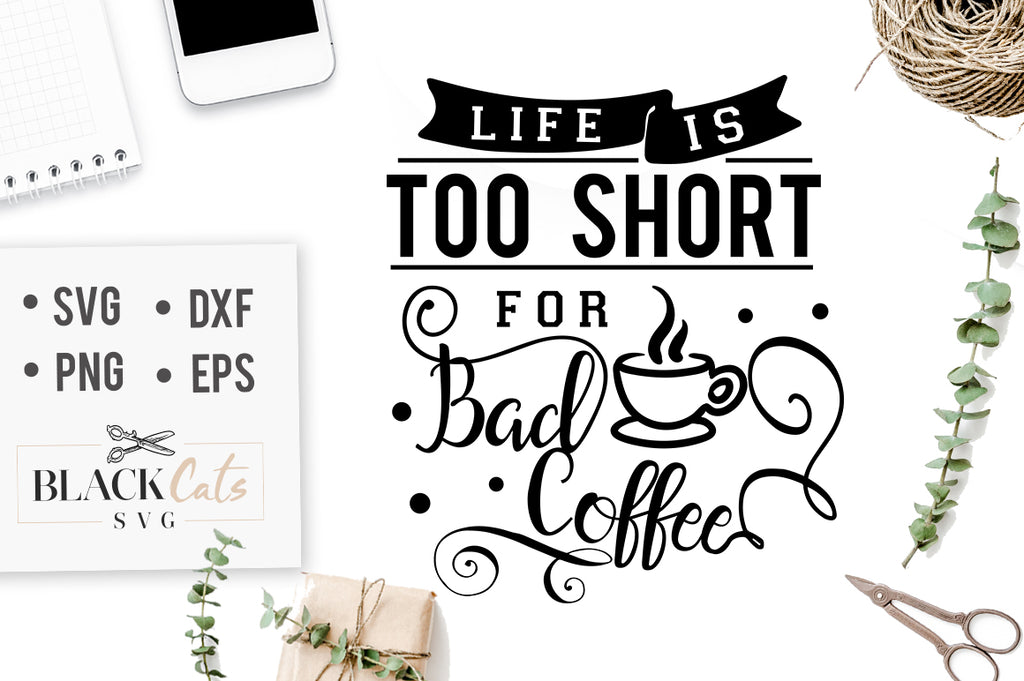 Life is too Short for Bad Coffee SVG File