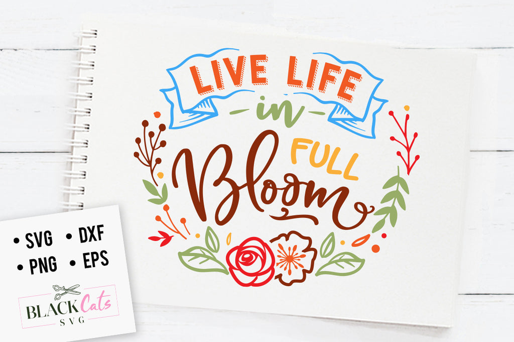 Live life in full bloom SVG file Cutting File Clipart in Svg, Eps, Dxf, Png for Cricut & Silhouette