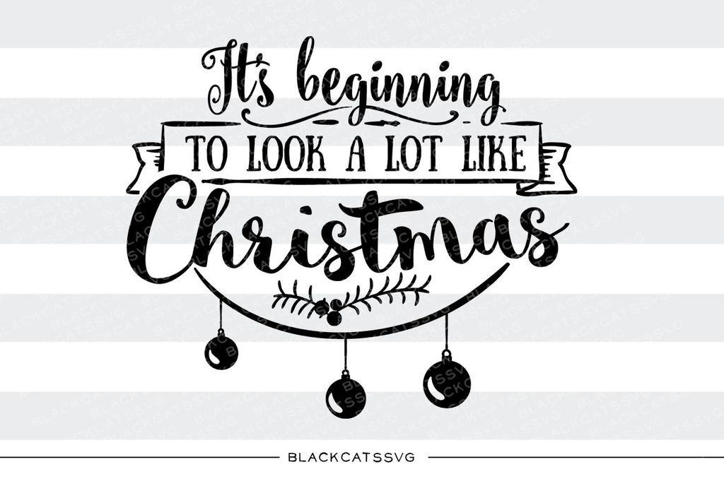 Its beginning to look a lot like Christmas - SVG cutting file - BlackCatsSVG