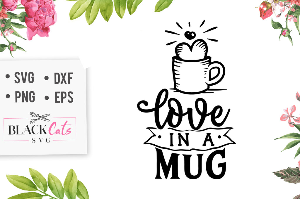 Love in a mug SVG file Cutting File Clipart in Svg, Eps, Dxf, Png for Cricut & Silhouette svg Valentine
