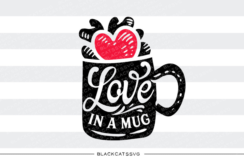 Love in a mug SVG file Cutting File Clipart in Svg, Eps, Dxf, Png for Cricut & Silhouette svg Valentine - BlackCatsSVG
