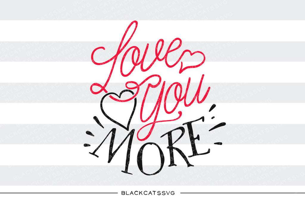 Love you more SVG file Cutting File Clipart in Svg, Eps, Dxf, Png for Cricut & Silhouette svg Valentine - BlackCatsSVG