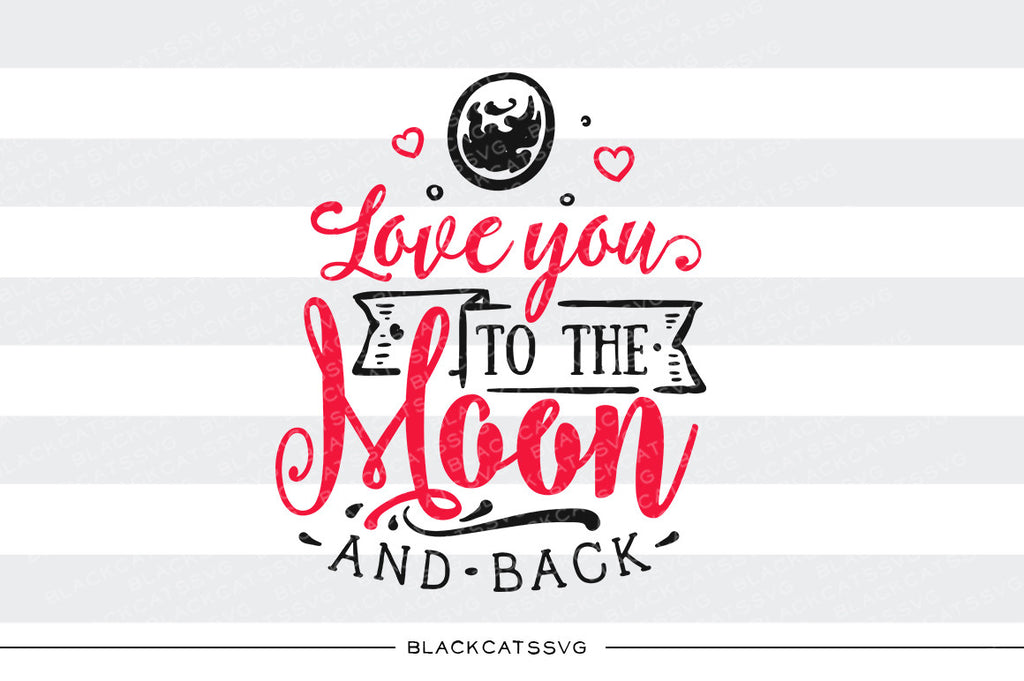 Love you to the moon and back SVG file Cutting File Clipart in Svg, Eps, Dxf, Png for Cricut & Silhouette svg Valentine - BlackCatsSVG