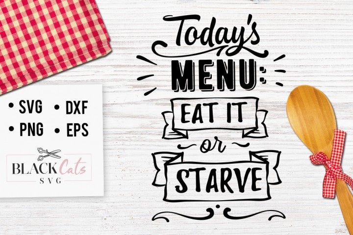 Today's menu: Eat it or starve - SVG file Cutting File Clipart in Svg, Eps, Dxf, Png for Cricut & Silhouette