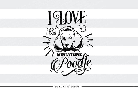 I love my poodle -  SVG file Cutting File Clipart in Svg, Eps, Dxf, Png for Cricut & Silhouette - BlackCatsSVG