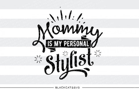 Mommy is my personal stylist  SVG  file Cutting File Clipart in Svg, Eps, Dxf, Png for Cricut & Silhouette