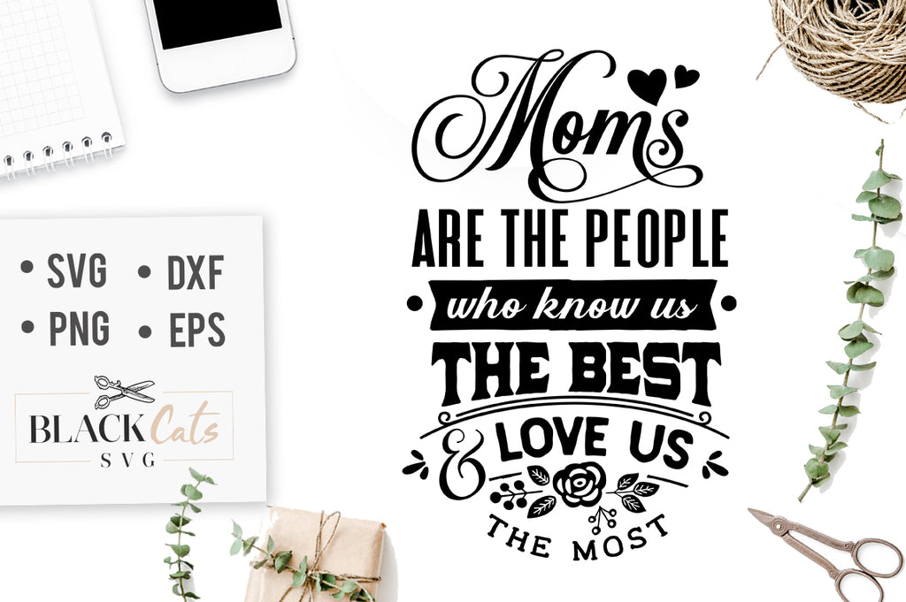 Moms Are The People Who Know Us SVG File