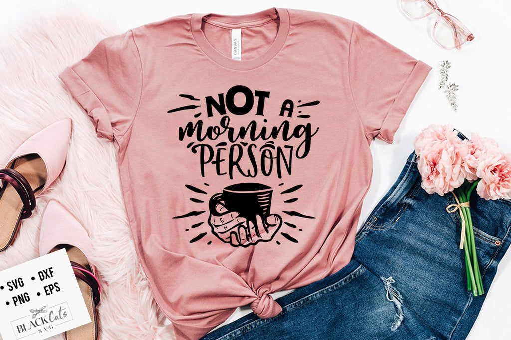 Not a morning person SVG  Eps, Dxf, Png for Cricut & Silhouette