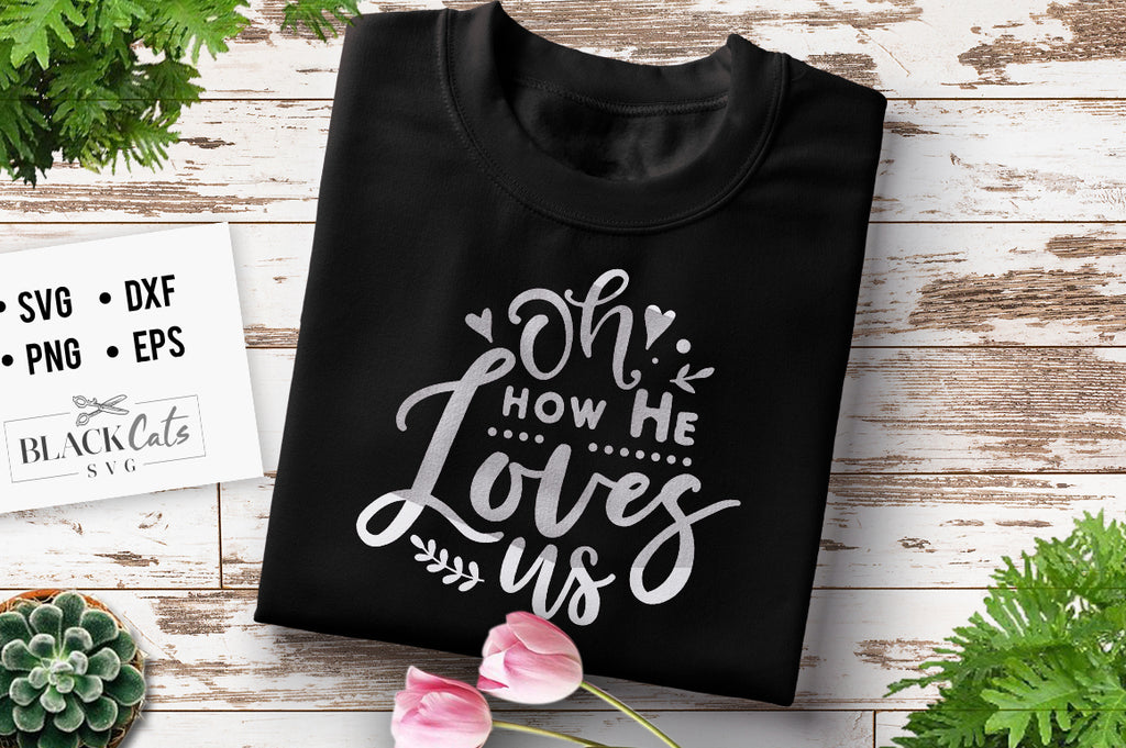 Oh how He loves us SVG file Cutting File Clipart in Svg, Eps, Dxf, Png for Cricut & Silhouette God svg
