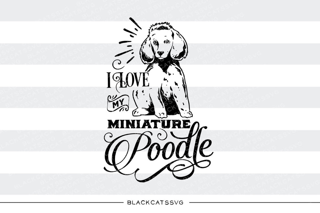 I love my miniature poodle -  SVG file Cutting File Clipart in Svg, Eps, Dxf, Png for Cricut & Silhouette - BlackCatsSVG
