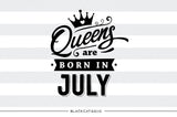 Queens are born in July  SVG file Cutting File Clipart in Svg, Eps, Dxf, Png for Cricut & Silhouette  svg