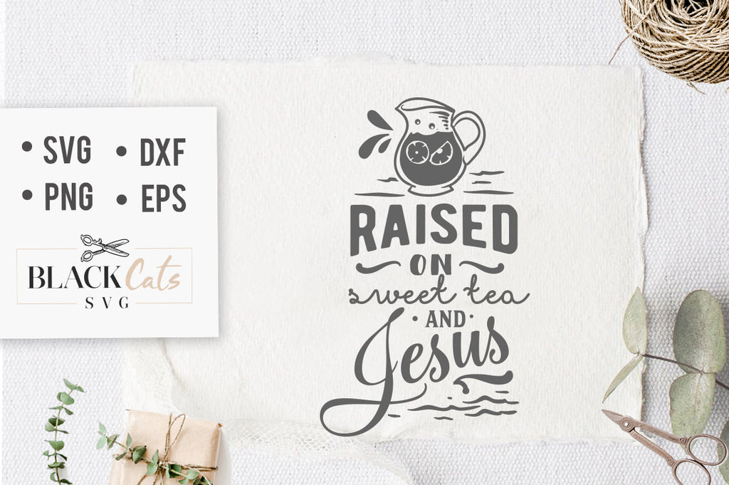 Raised on sweet tea and Jesus SVG file Cutting File Clipart in Svg, Eps, Dxf, Png for Cricut & Silhouette God svg
