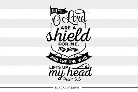 But you, O Lord are a shield for me - psalm 3:3 SVG file Cutting File Clipart in Svg, Eps, Dxf, Png for Cricut & Silhouette - Thanksgiving SVG
