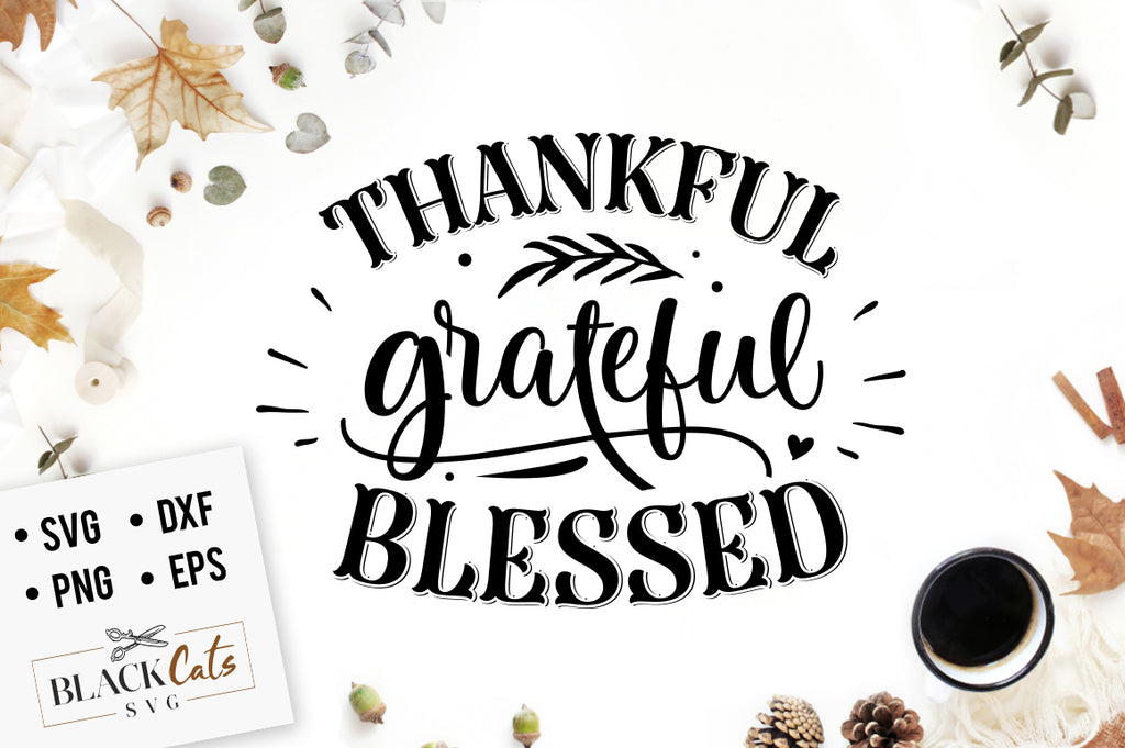 Thankful Grateful Blessed Svg File Cutting File Clipart In Svg Eps D Blackcatssvg