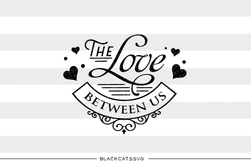 The love between us SVG file Cutting File Clipart in Svg, Eps, Dxf, Png for Cricut & Silhouette