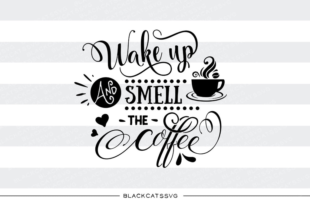 Wake up and smell the Coffee SVG file Cutting File Clipart in Svg, Eps, Dxf, Png for Cricut & Silhouette svg