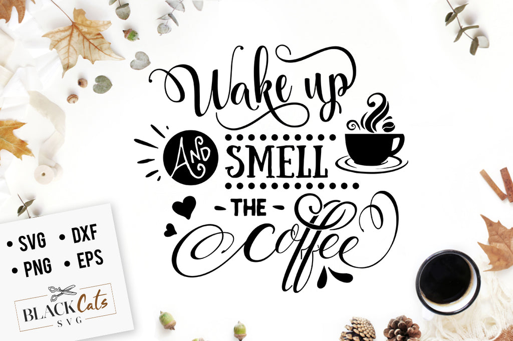Wake Up and Smell the Coffee SVG File
