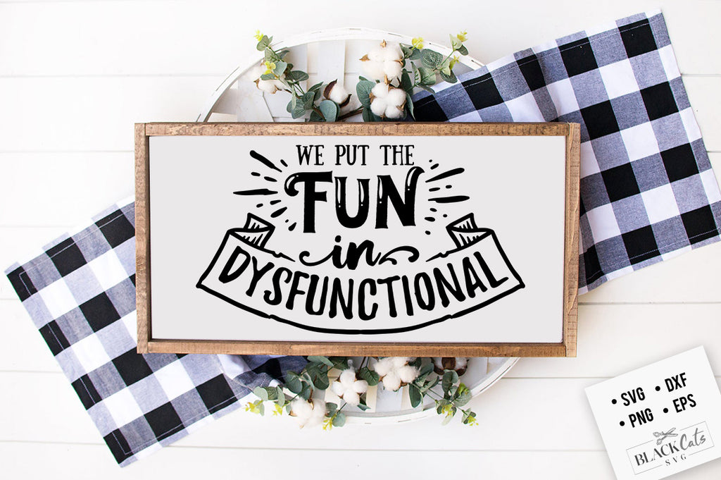 We put the fun in dysfunctional SVG Eps, Dxf, Png for Cricut & Silhouette