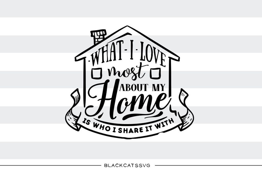 What I love most about my home -  SVG file Cutting File Clipart in Svg, Eps, Dxf, Png for Cricut & Silhouette
