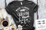 Where flowers bloom so does hope SVG