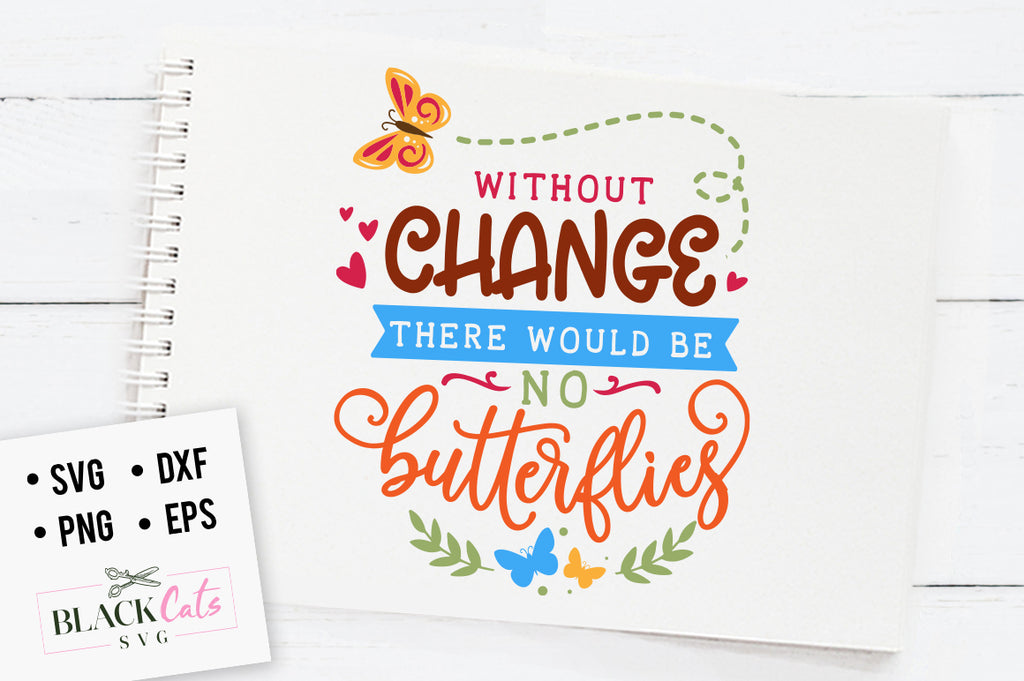 Without change there would be no butterflies SVG file Cutting File Clipart in Svg, Eps, Dxf, Png for Cricut & Silhouette