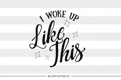 I woke up like this SVG file Cutting File Clipart in Svg, Eps, Dxf, Png for Cricut & Silhouette svg