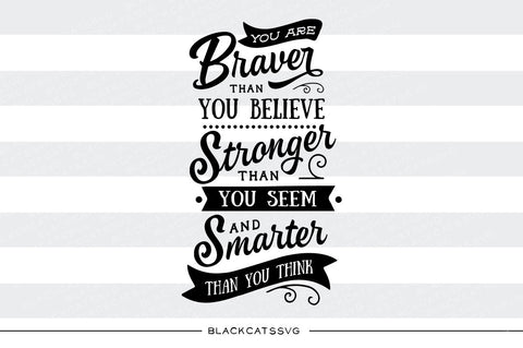 You are braver, stronger smarter than you think - SVG file Cutting File Clipart in Svg, Eps, Dxf, Png for Cricut & Silhouette personal and commercial use