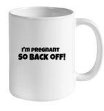 Funny Coffee mug - I'm pregnant so back off! - SimplyBaby.co - Drinkware Funny baby clothes