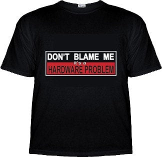 Don't Blame Me, It's A Hardware Problem Shirt - Tees - EPIC! Giftables