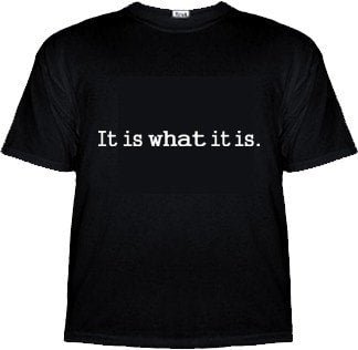 It Is What It Is T-Shirt - Tees - EPIC! Giftables
