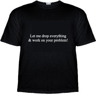 Let Me Drop Everything & Work On Your Problem Shirt -  - EPIC! Giftables