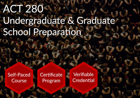 ACT 280  |  Undergraduate & Graduate School Preparation