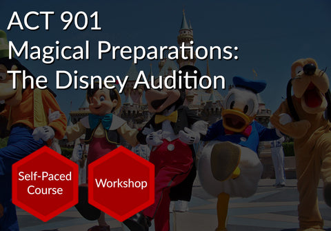 ACT 901  |  Magical Preparations: The Disney Audition