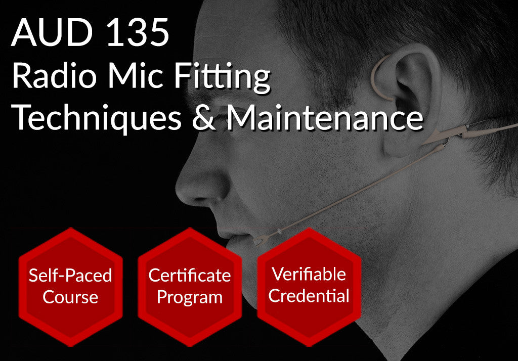 AUD 135  |  Radio Mic Fitting Techniques & Maintenance