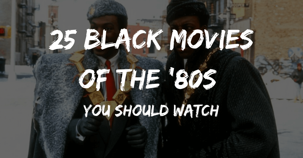 25 Black Movies of the '80s You Should Watch