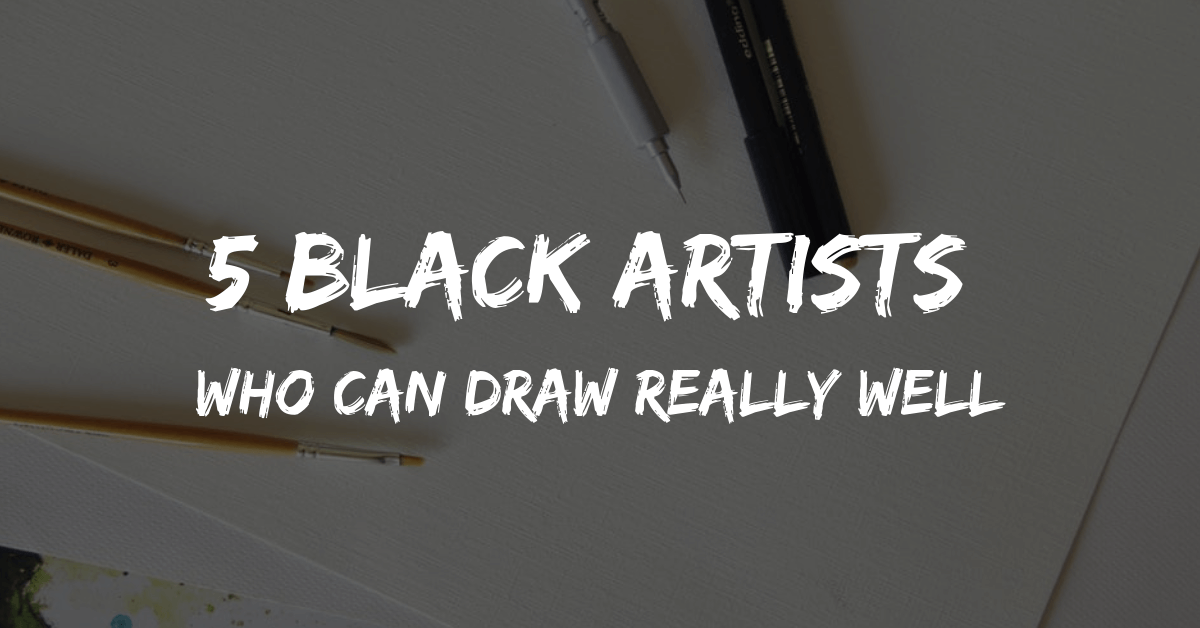 5 Black Artists Who Can Draw Really Well