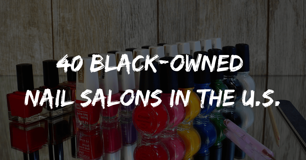 40 Black-Owned Nail Salons in the U.S.