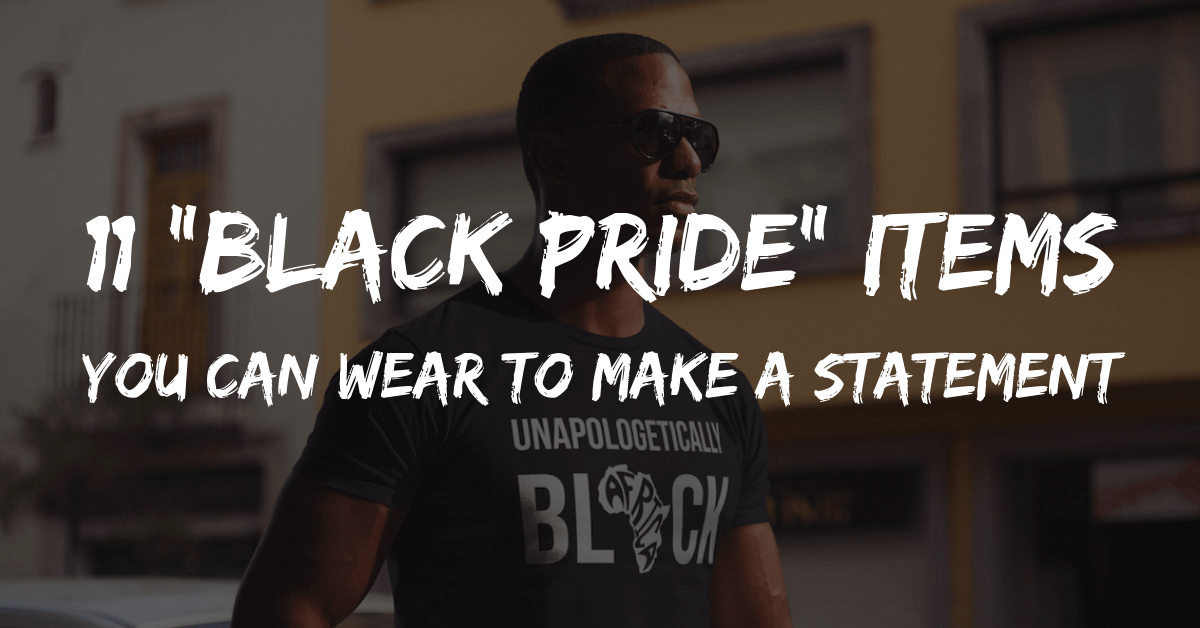 "11 ""Black Pride"" Items You Can Wear To Make A Statement"
