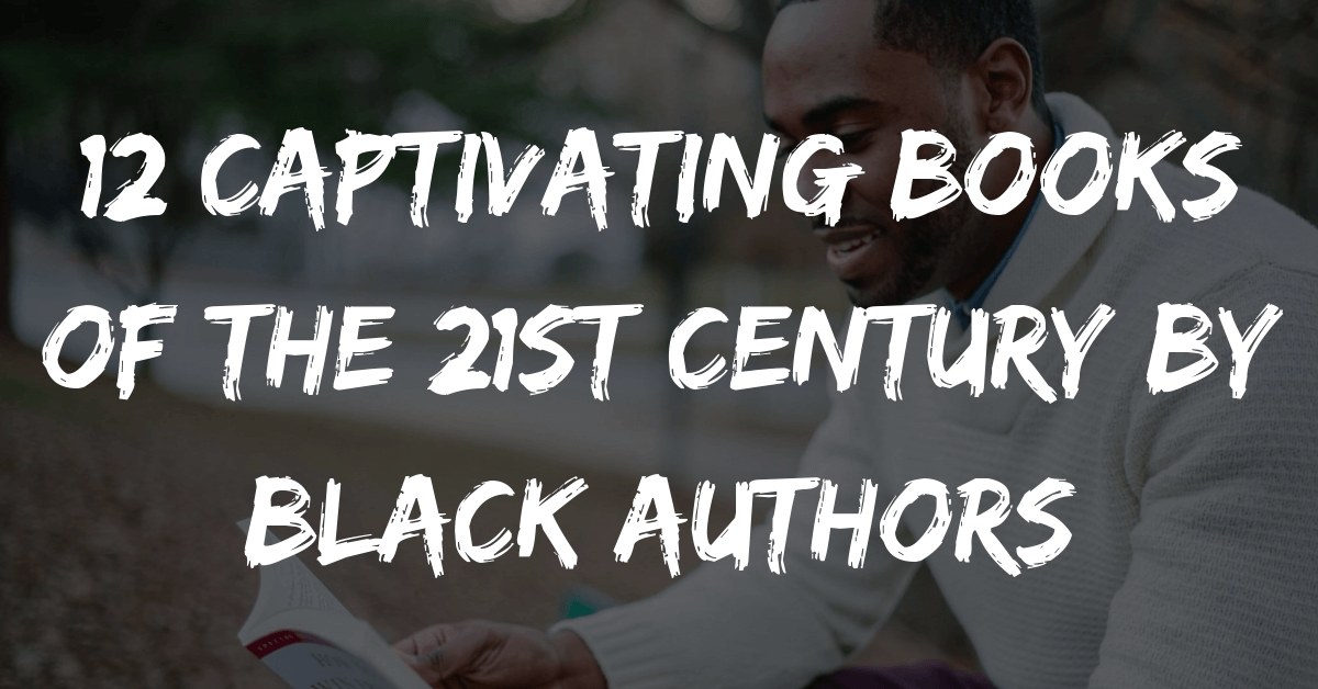 12 Captivating Books of the 21st Century by Black Authors