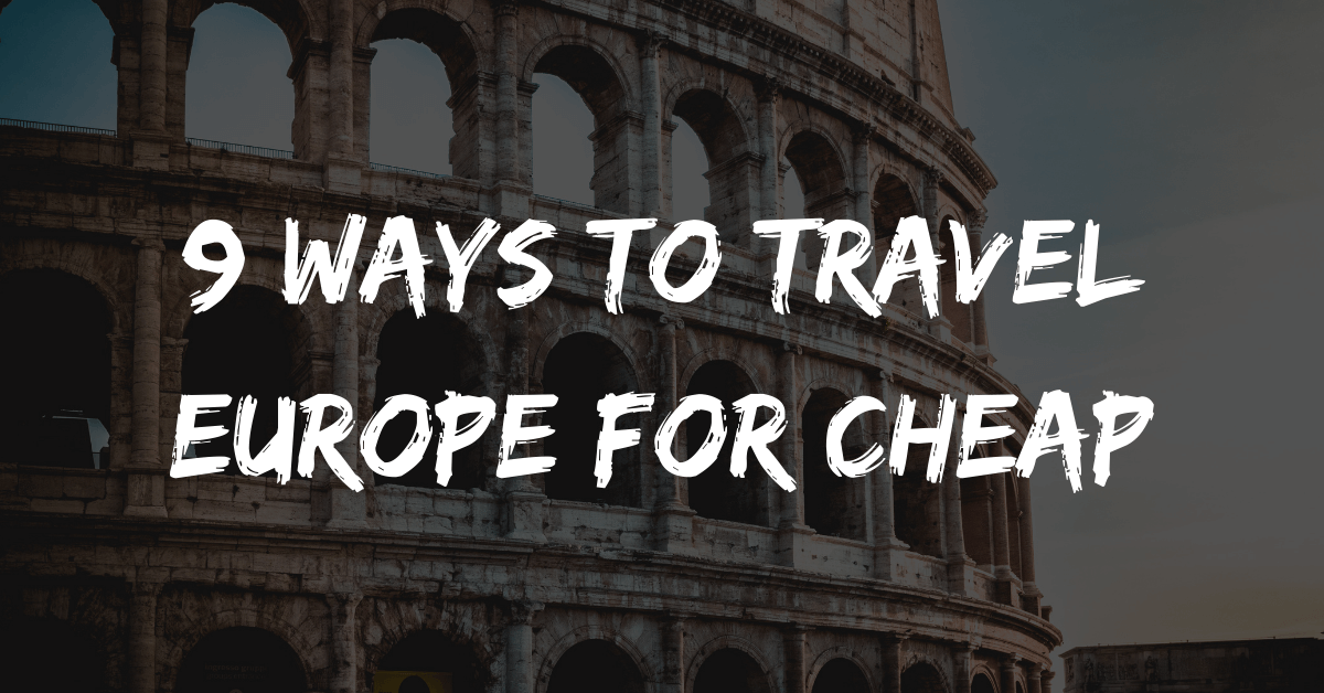 9 Ways to Travel Europe for Cheap