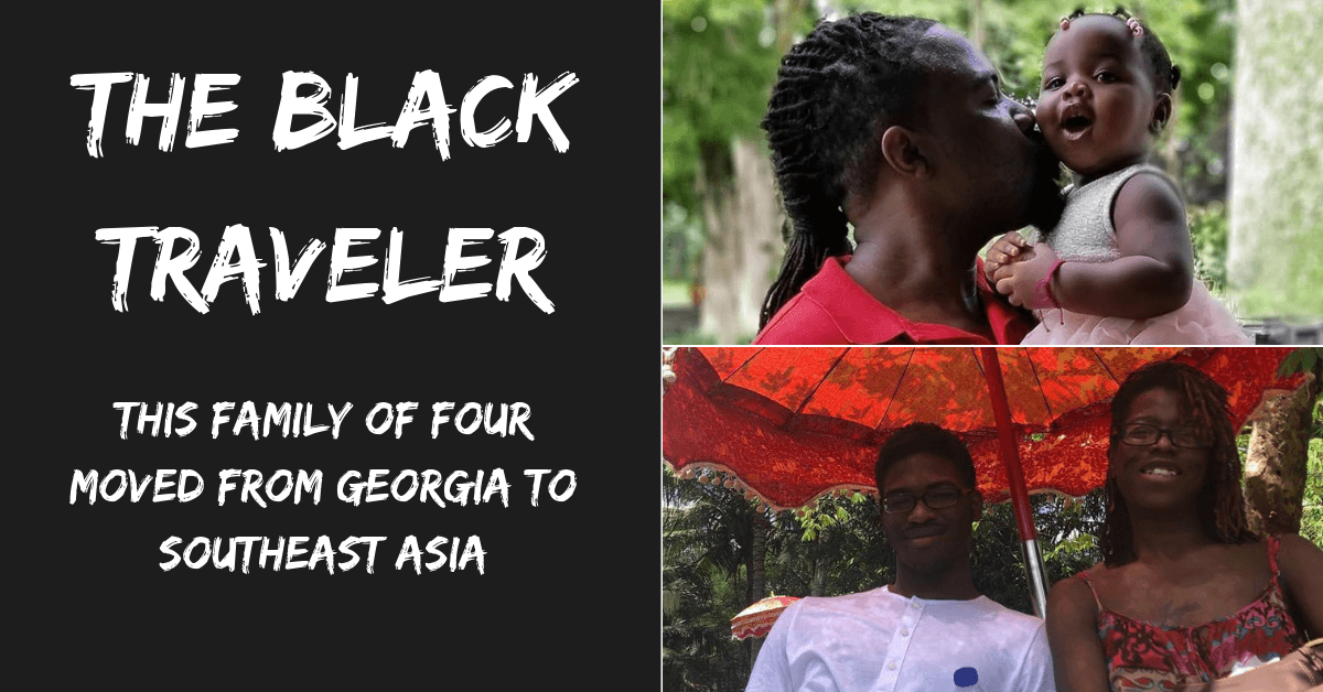 The Black Traveler: This Family of Four Moved from Georgia to Southeast Asia