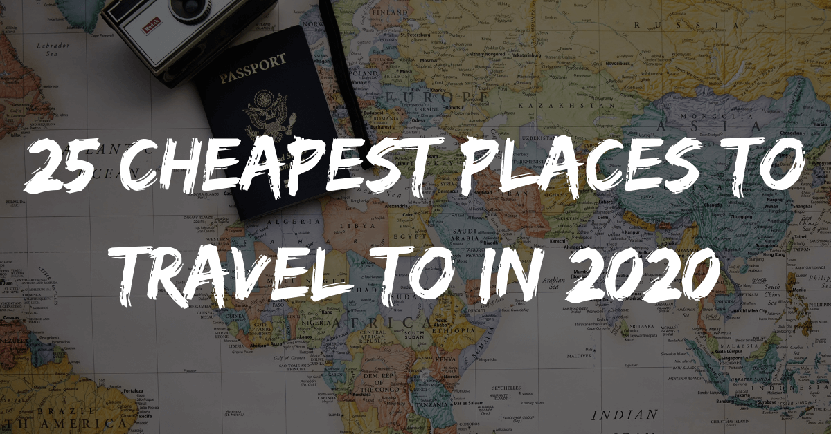 25 Cheapest Places to Travel to in 2020