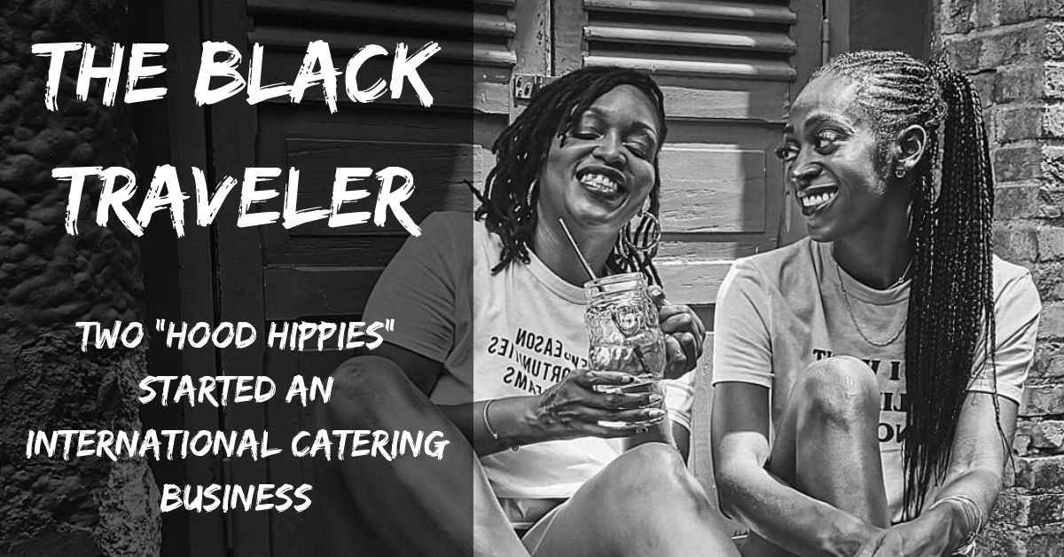 "The Black Traveler: Two ""Hood Hippies"" Started An International Catering Business"